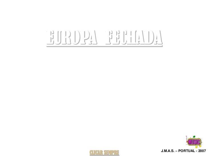 EUROPA FECHADA                     J.M.A.S. – PORTUAL - 2007     CLICAR SEMPRE