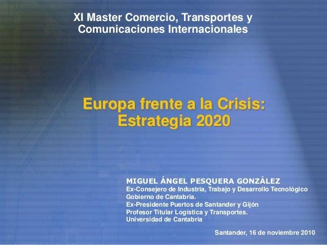 MIGUEL ÁNGEL PESQUERA GONZÁLEZ Ex-Consejero de Industria, Trabajo y Desarrollo Tecnológico Gobierno de Cantabria. Ex-Presi...