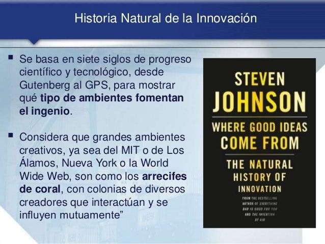 Historia Natural de la Innovación  Se basa en siete siglos de progreso científico y tecnológico, desde Gutenberg al GPS, ...