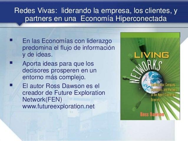 Redes Vivas: liderando la empresa, los clientes, y partners en una Economía Hiperconectada  En las Economías con liderazg...