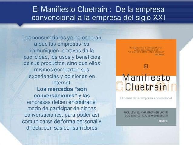 El Manifiesto Cluetrain : De la empresa convencional a la empresa del siglo XXI Los consumidores ya no esperan a que las e...