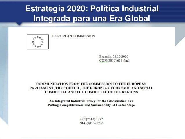 Estrategia 2020: 7 Iniciativas emblemáticas Unión por la innovación Oct 2010 Jóvenes en movimiento Nov. 2010 Agenda digita...