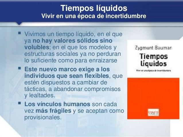 Tiempos líquidos Vivir en una época de incertidumbre  Vivimos un tiempo líquido, en el que ya no hay valores sólidos sino...