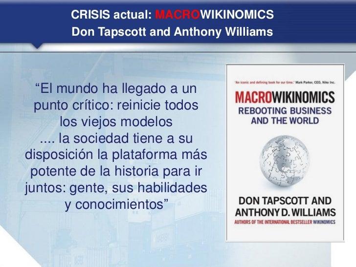 """CRISIS actual: MACROWIKINOMICS       Don Tapscott and Anthony Williams  """"El mundo ha llegado a un  punto crítico: reinicie..."""