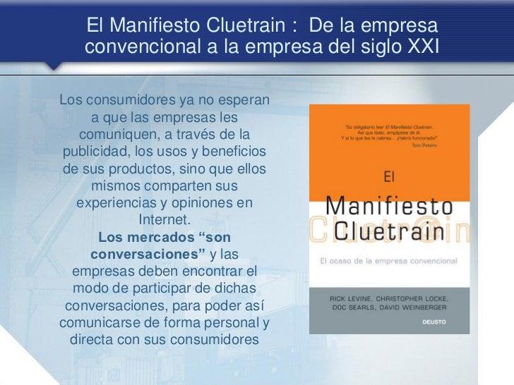 El Manifiesto Cluetrain : De la empresa   convencional a la empresa del siglo XXILos consumidores ya no esperan      a que...