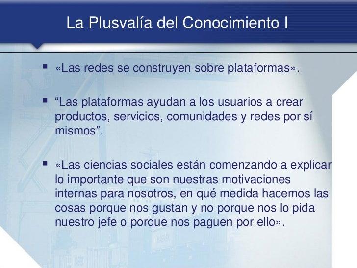 """La Plusvalía del Conocimiento I «Las redes se construyen sobre plataformas». """"Las plataformas ayudan a los usuarios a cr..."""