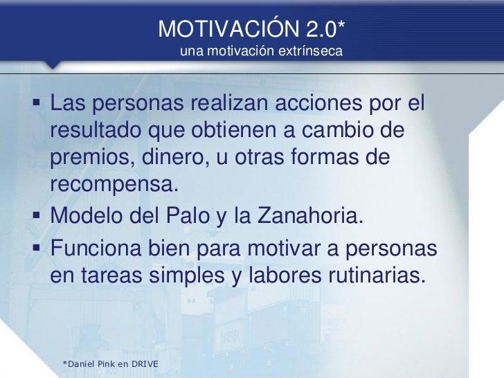 MOTIVACIÓN 3.0*                           una motivación intrínseca Funciona cuando se requiere creatividad y un  pensami...