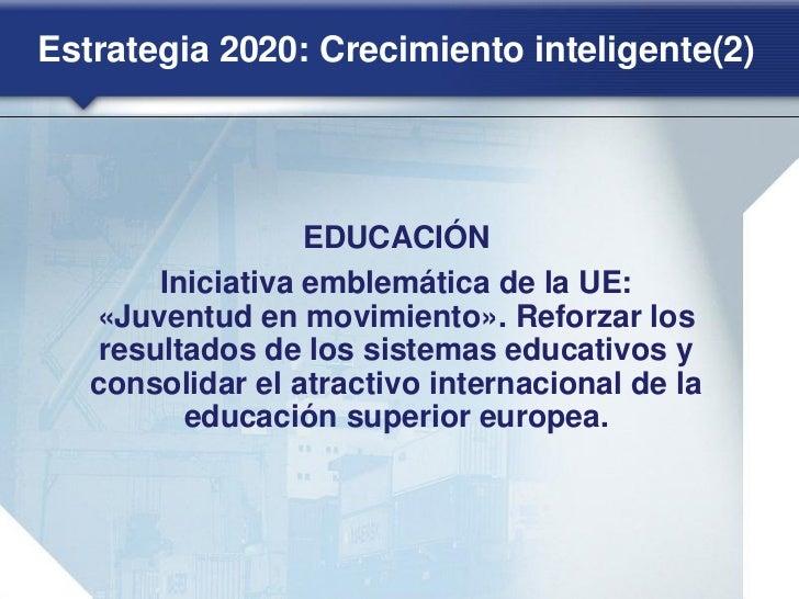 Estrategia 2020: Crecimiento sostenible(2)               COMPETITIVIDAD    Iniciativa emblemática de la UE: «Una      polí...