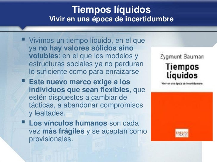 Tiempos líquidos          Vivir en una época de incertidumbre   Vivimos un tiempo líquido, en el que    ya no hay valores...