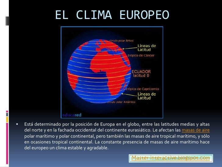 EL CLIMA EUROPEO<br />Está determinado por la posición de Europa en el globo, entre las latitudes medias y altas del norte...