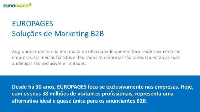 EUROPAGES Soluções de Marketing B2B As grandes marcas não tem muita escolha quando querem focar exclusivamente as empresas...