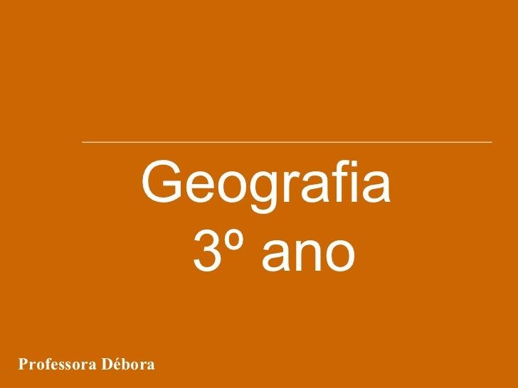 Geografia                3º anoProfessora Débora