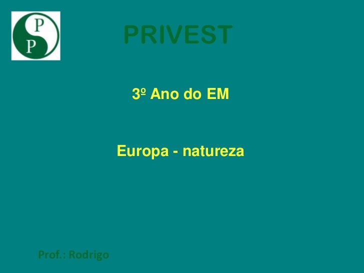 PRIVEST                   3º Ano do EM                 Europa - naturezaProf.: Rodrigo