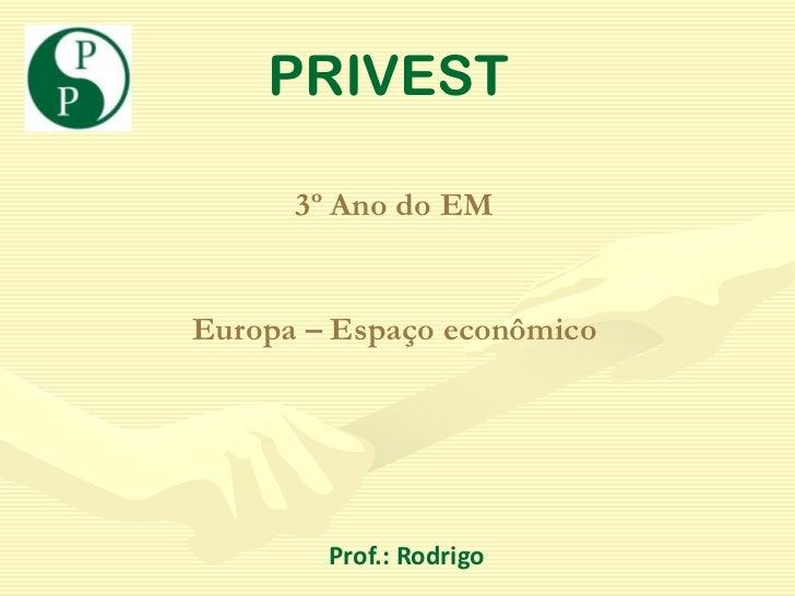 PRIVEST      3º Ano do EMEuropa – Espaço econômico        Prof.: Rodrigo
