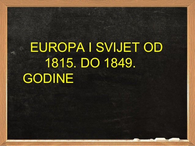 EUROPA I SVIJET OD   1815. DO 1849.GODINE