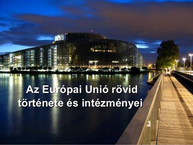 Az Európai Unió rövidtörténete és intézményei
