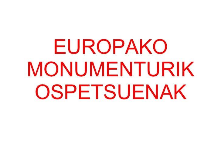 EUROPAKO MONUMENTURIK OSPETSUENAK