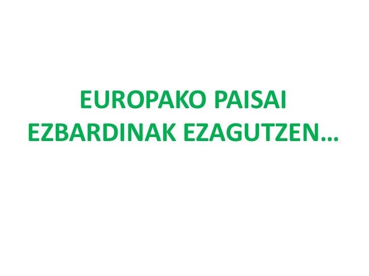 EUROPAKO PAISAIEZBARDINAK EZAGUTZEN…