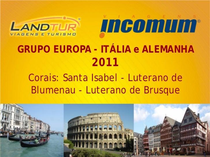 GRUPO EUROPA - ITÁLIA e ALEMANHA              2011 Corais: Santa Isabel - Luterano de Blumenau - Luterano de Brusque