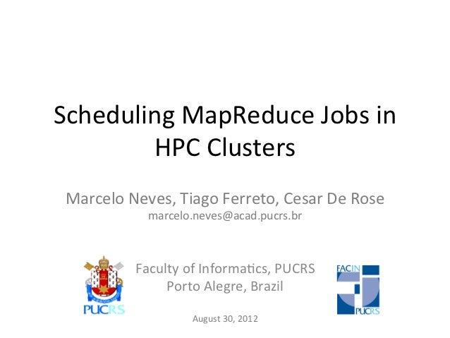 Scheduling MapReduce Jobs in         HPC Clusters  Marcelo Neves, Tiago Ferreto, Cesar De Rose  ...