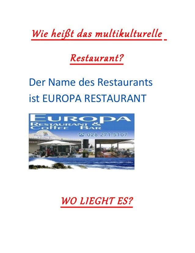 Wie heißt das multikulturelle Restaurant? Der Name des Restaurants ist EUROPA RESTAURANT WO LIEGHT ES?