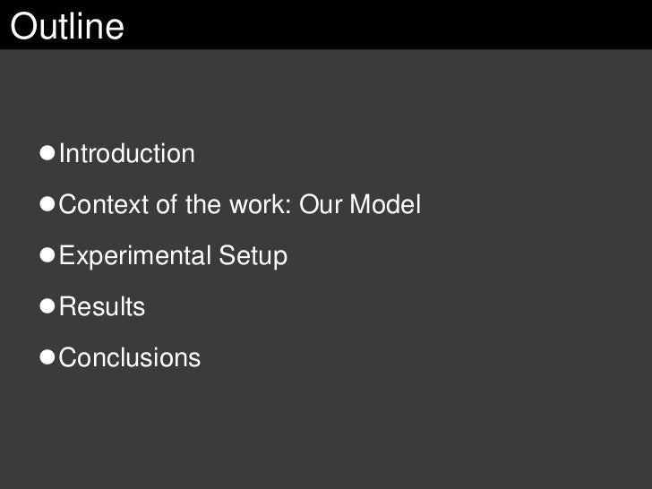 Outline    Introduction  Context of the work: Our Model  Experimental Setup  Results  Conclusions
