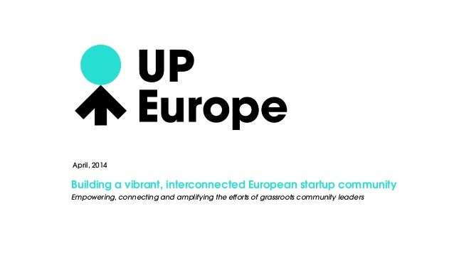 Building a vibrant, interconnected European startup community Empowering, connecting and amplifying the efforts of grassro...
