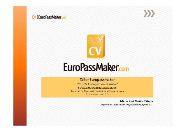 """Taller Europassmaker     """"Tu CV Europeo en la nube""""       Semana #ActitudInternacionalUCAFacultad de Ciencias Económicas y..."""