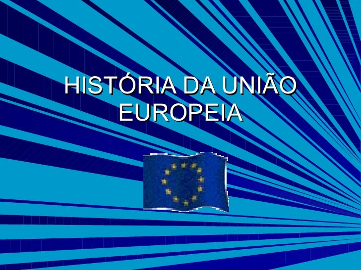 HISTÓRIA DA UNIÃO EUROPEIA