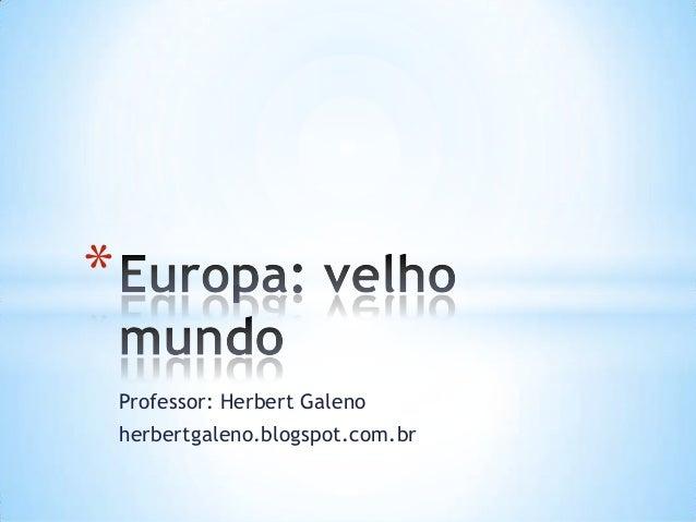 * Professor: Herbert Galeno herbertgaleno.blogspot.com.br