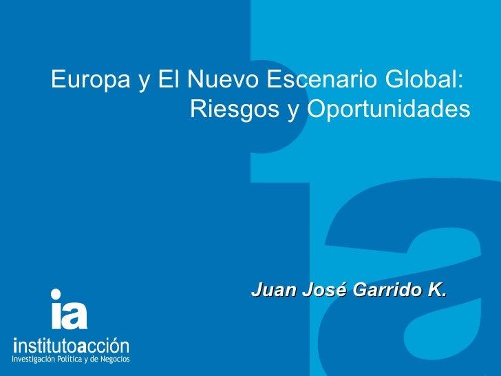 TITULO DEL TEMA Europa y El Nuevo Escenario Global:  Riesgos y Oportunidades Juan Jos é Garrido K.