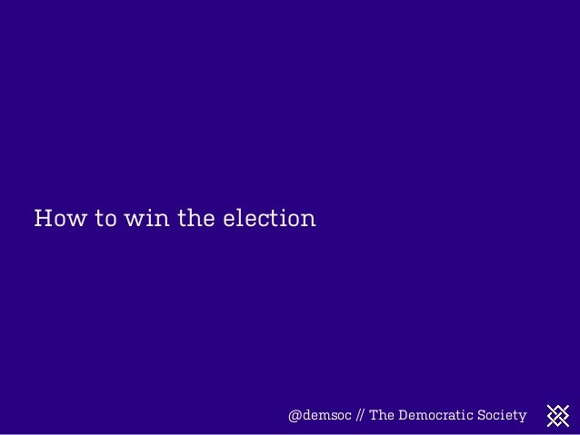How to win the election  @demsoc // The Democratic Society