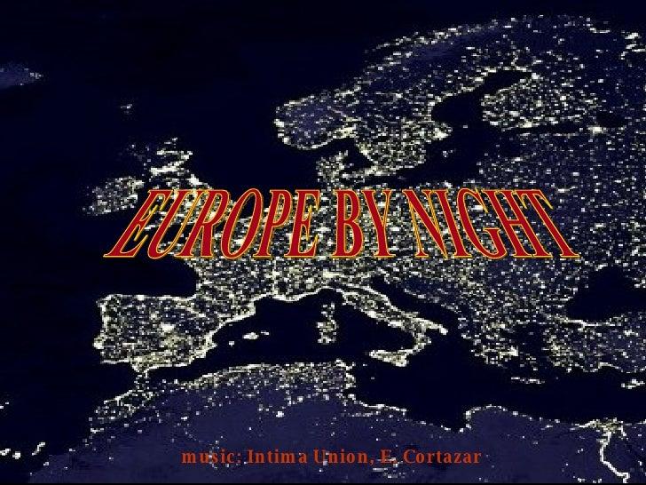 EUROPE BY NIGHT music: Intima Union, E. Cortazar