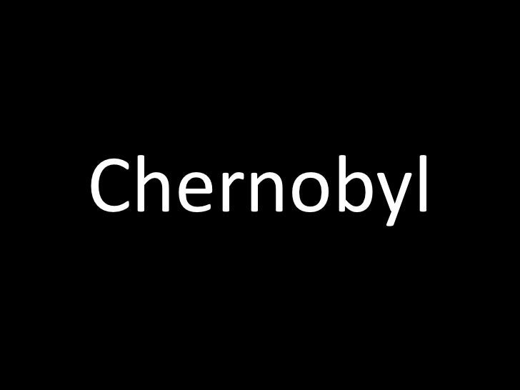 chernobyl presentation 1 Chernobyl-131008194300-phpapp02 - free download as powerpoint presentation (ppt / pptx), pdf file (pdf), text file (txt) or view presentation slides online.