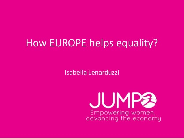 How EUROPE helps equality? Isabella Lenarduzzi
