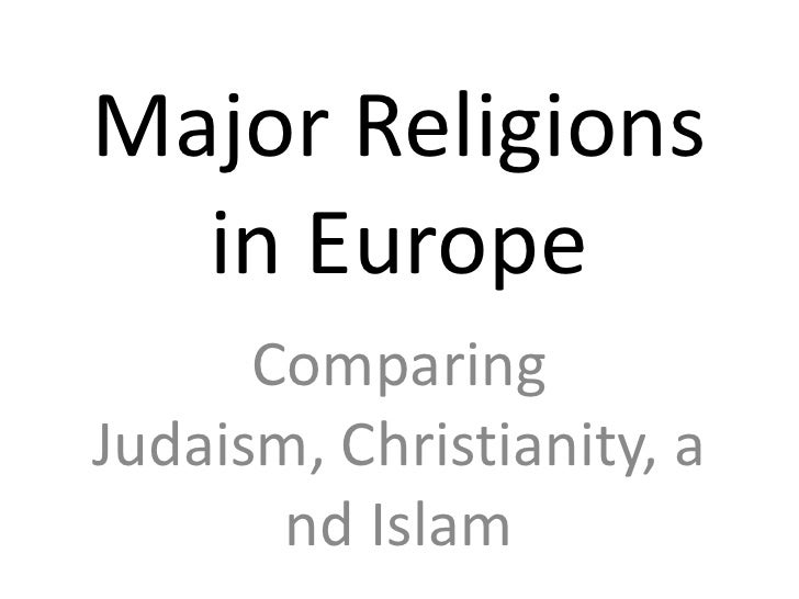 Major Religions in Europe<br />Comparing Judaism, Christianity, and Islam<br />