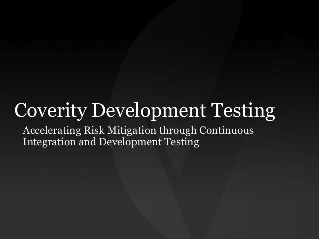 Coverity Development Testing Accelerating Risk Mitigation through Continuous Integration and Development Testing