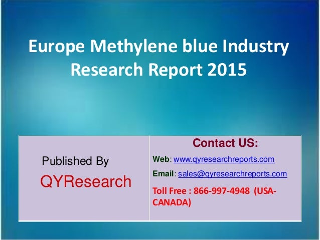 Europe Methylene blue Industry Research Report 2015 Published By QYResearch Contact US: Web: www.qyresearchreports.com Ema...