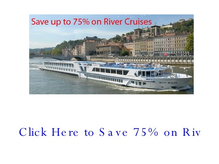 Click Here to Save 75% on River Cruises