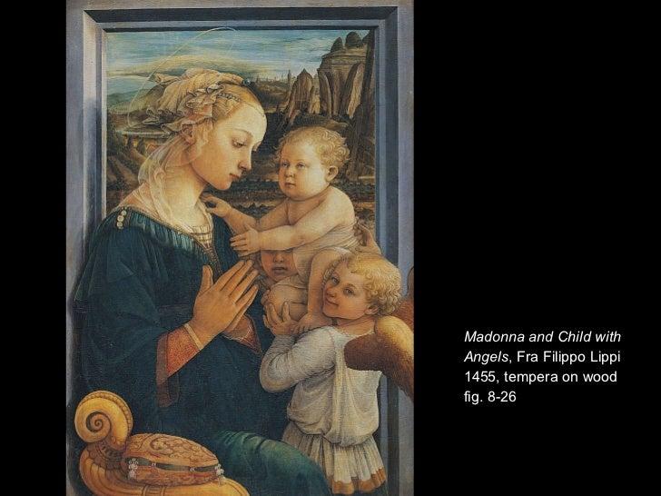 <ul><li>Madonna and Child with </li></ul><ul><li>Angels , Fra Filippo Lippi </li></ul><ul><li>1455, tempera on wood </li><...