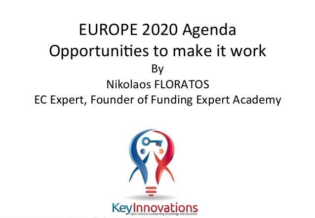 ©NikolaosFloratos,Fundingexpert.academy EUROPE2020Agenda OpportuniAestomakeitwork By NikolaosFLORATOS ECE...