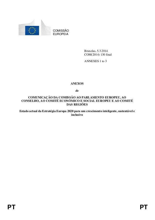 PT PT COMISSÃO EUROPEIA Bruxelas, 5.3.2014 COM(2014) 130 final ANNEXES 1 to 3 ANEXOS da COMUNICAÇÃO DA COMISSÃO AO PARLAME...