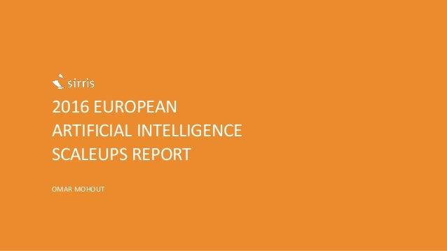 2016 EUROPEAN ARTIFICIAL INTELLIGENCE SCALEUPS REPORT OMAR MOHOUT