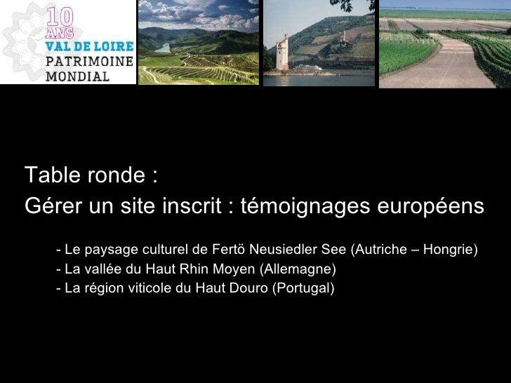 <ul><li>Table ronde : </li></ul><ul><li>Gérer un site inscrit : témoignages européens </li></ul><ul><li>- Le paysage cultu...