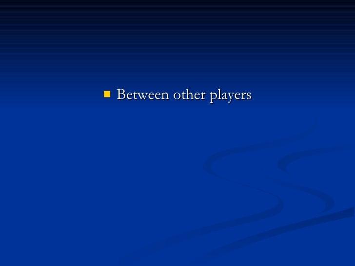 <ul><li>Between other players </li></ul>