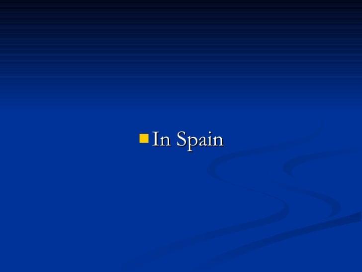 <ul><li>In Spain </li></ul>