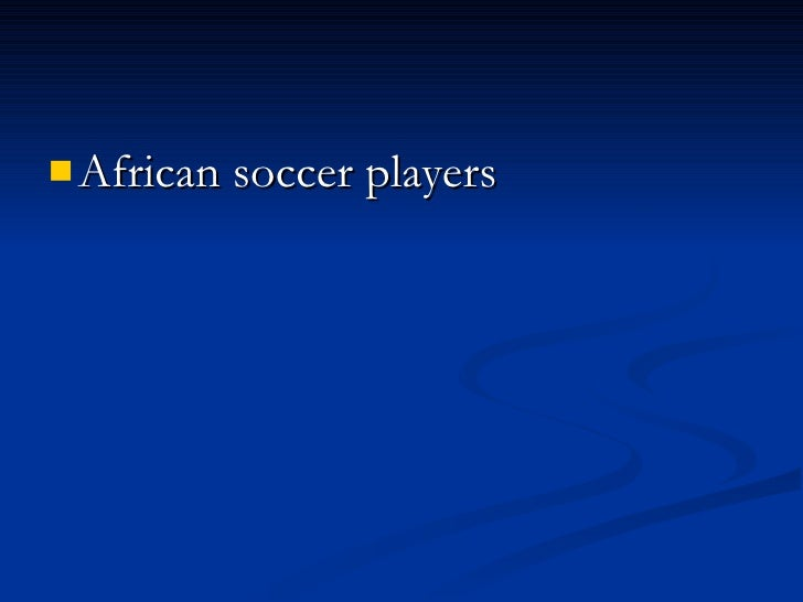 <ul><li>African soccer players   </li></ul>