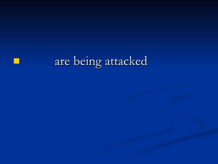<ul><li>are being attacked </li></ul>