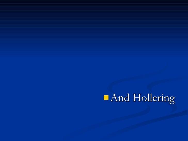 <ul><li>And Hollering   </li></ul>