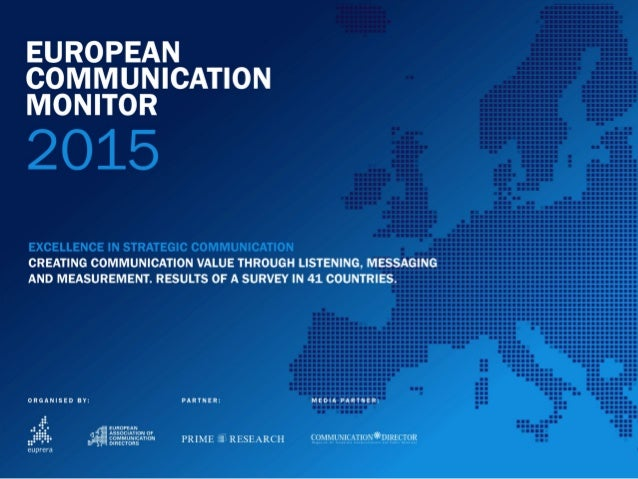 EUROPEAN	    COMMUNICATION	    MONITOR	   2015	    CREATING	   COMMUNICATION	   VALUE	   THROUGH	   LISTENING,	   MESSAG...